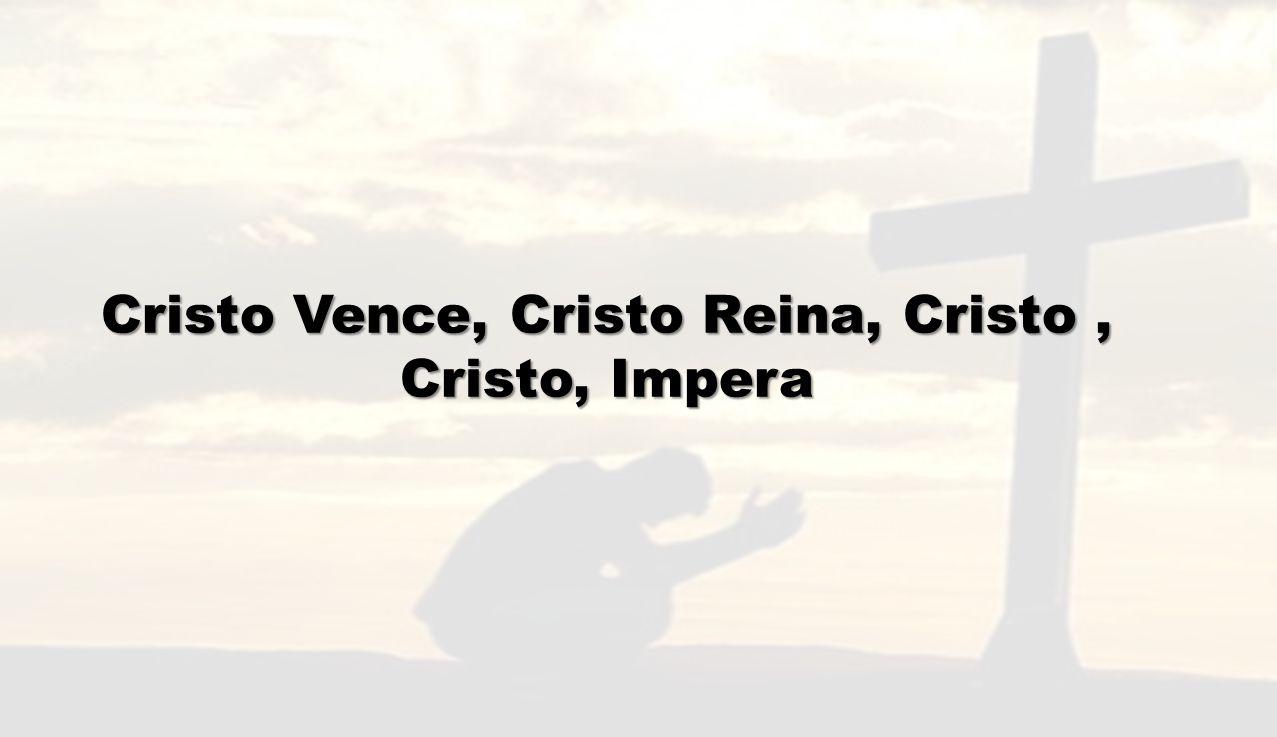 Cristo Vence, Cristo Reina, Cristo , Cristo, Impera
