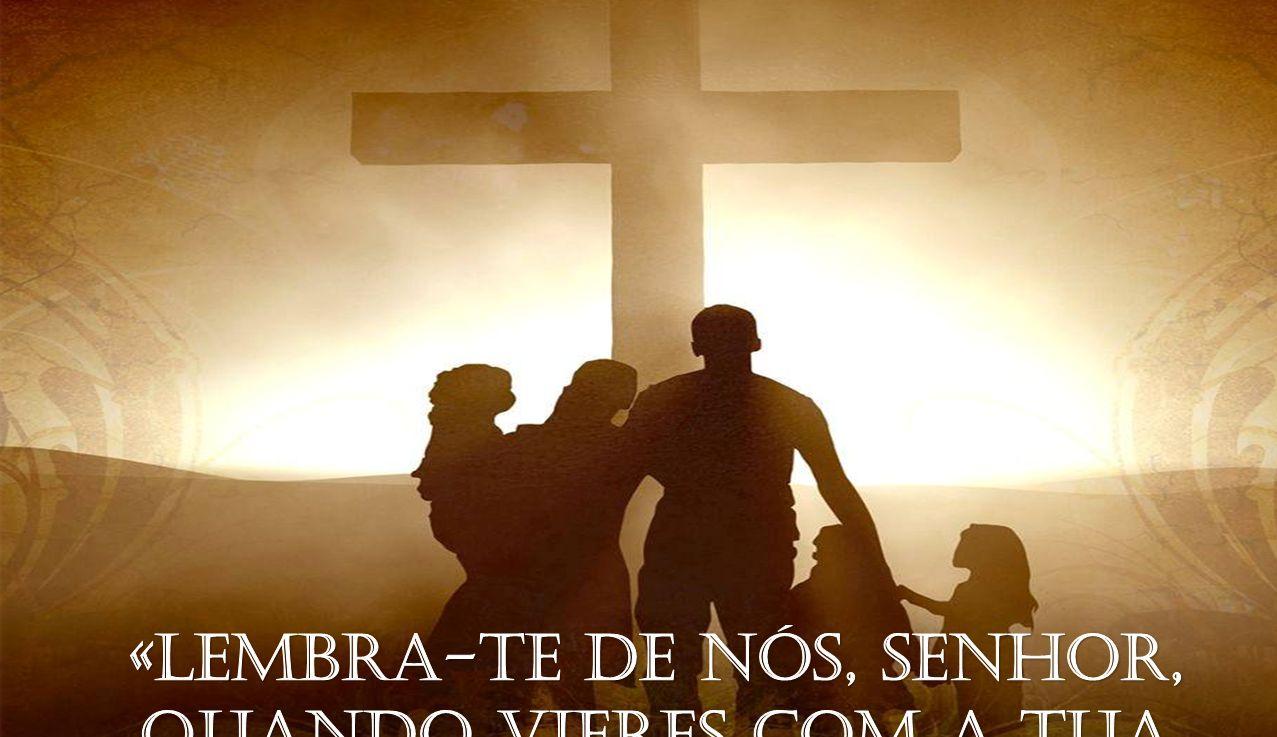 «Lembra-Te de Nós, Senhor, quando vieres com a tua realeza»
