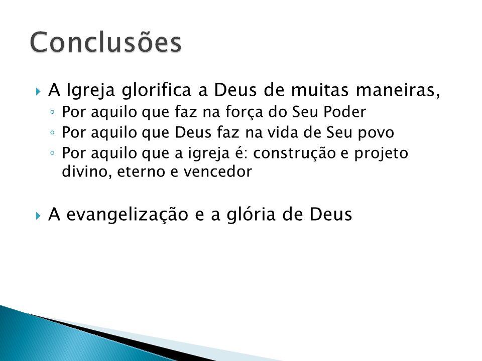 Conclusões A Igreja glorifica a Deus de muitas maneiras,