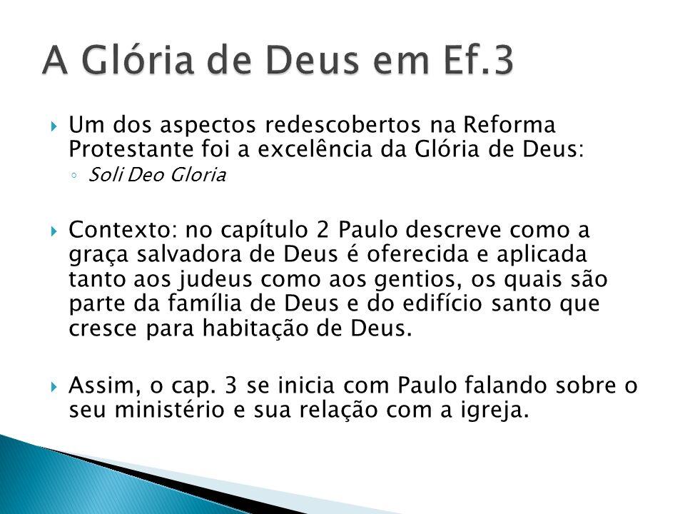 A Glória de Deus em Ef.3 Um dos aspectos redescobertos na Reforma Protestante foi a excelência da Glória de Deus: