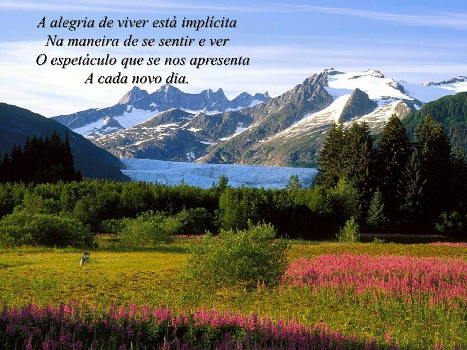 A alegria de viver está implícita Na maneira de se sentir e ver