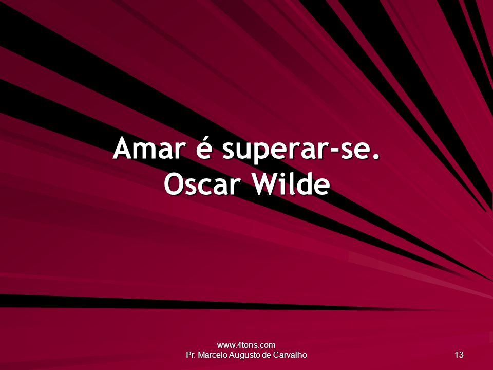 Amar é superar-se. Oscar Wilde