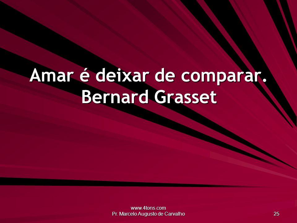 Amar é deixar de comparar. Bernard Grasset