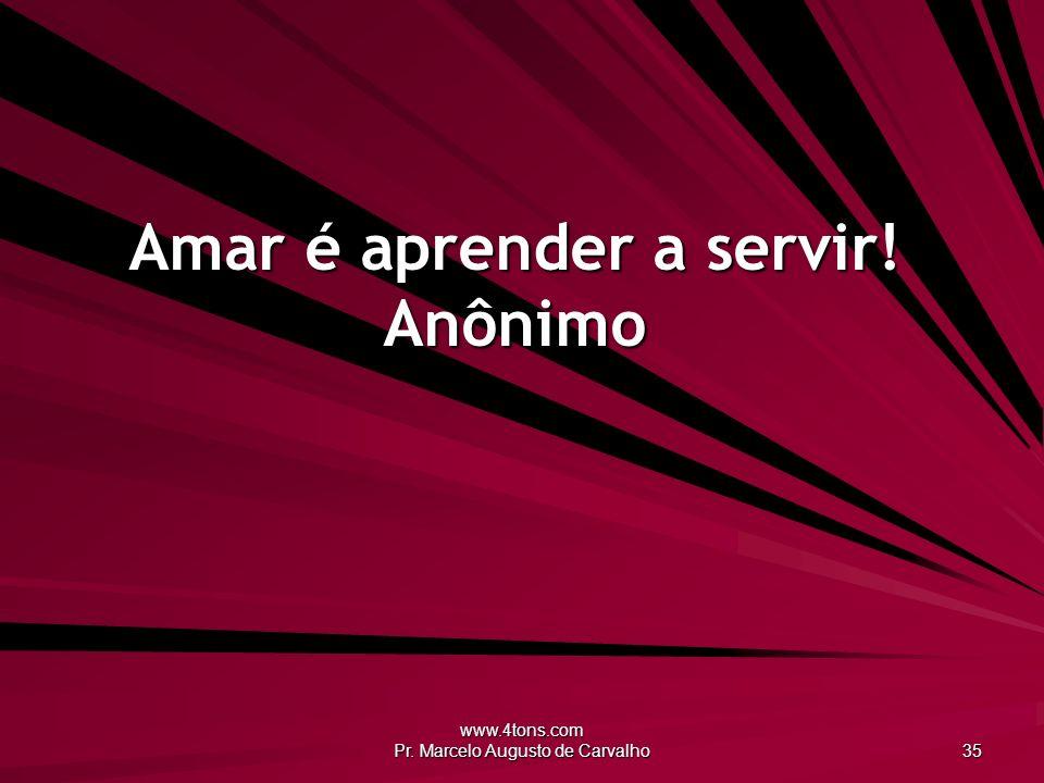Amar é aprender a servir! Anônimo