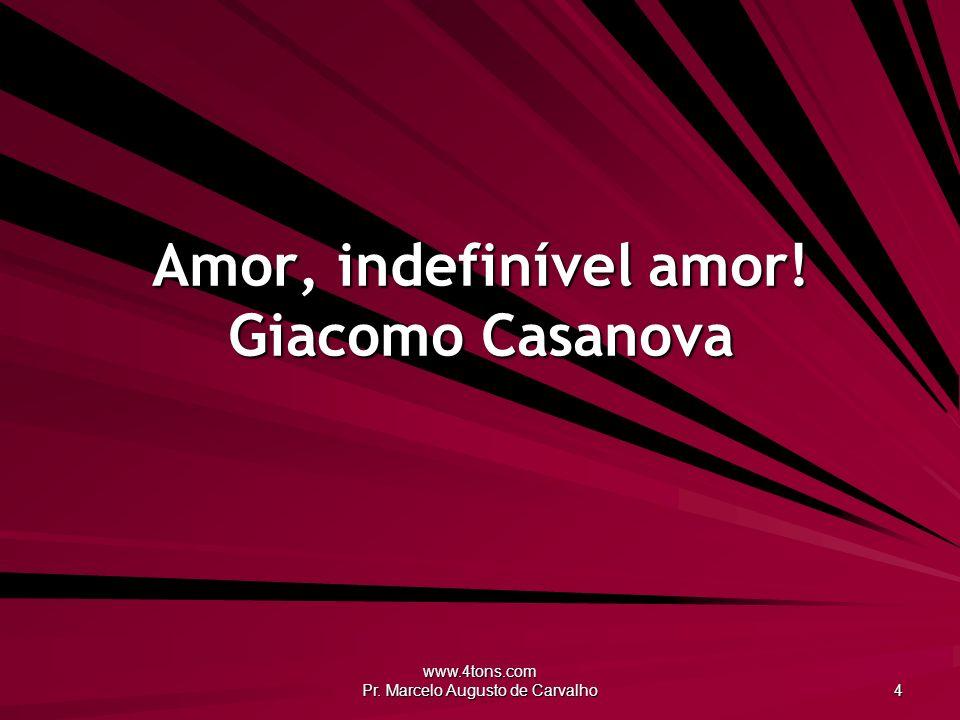 Amor, indefinível amor! Giacomo Casanova