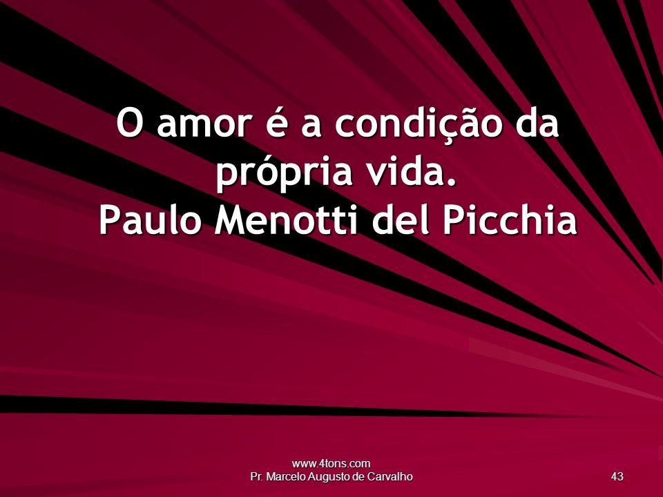 O amor é a condição da própria vida. Paulo Menotti del Picchia