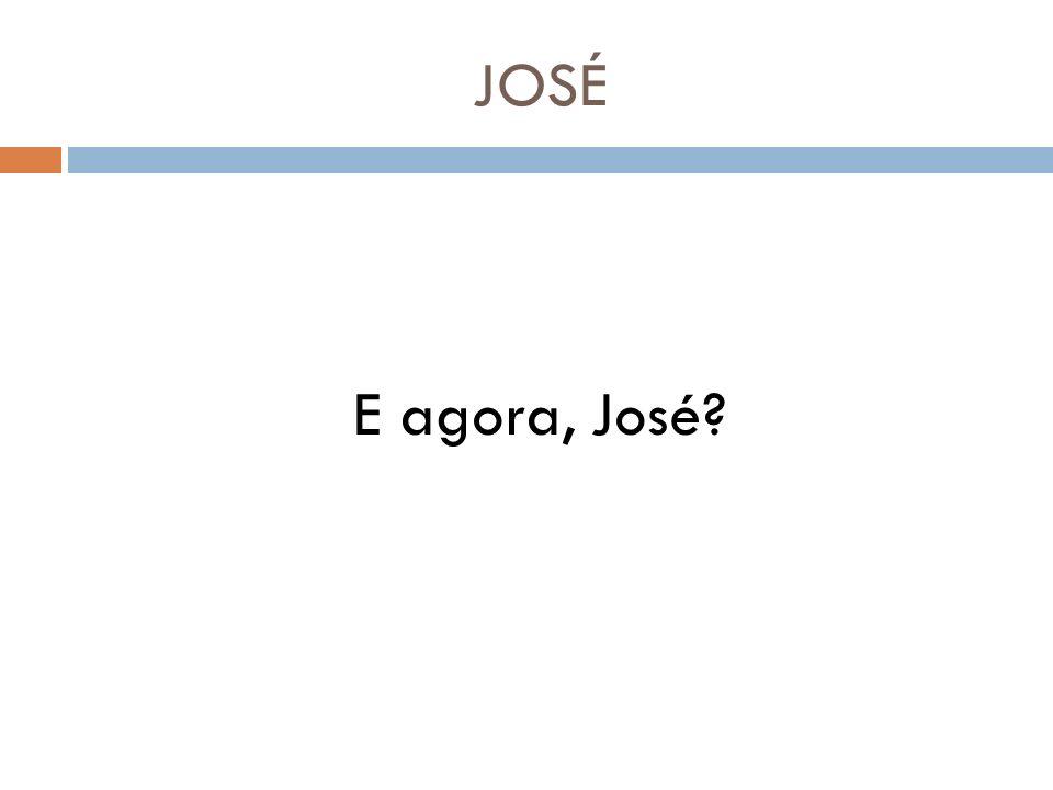 JOSÉ E agora, José