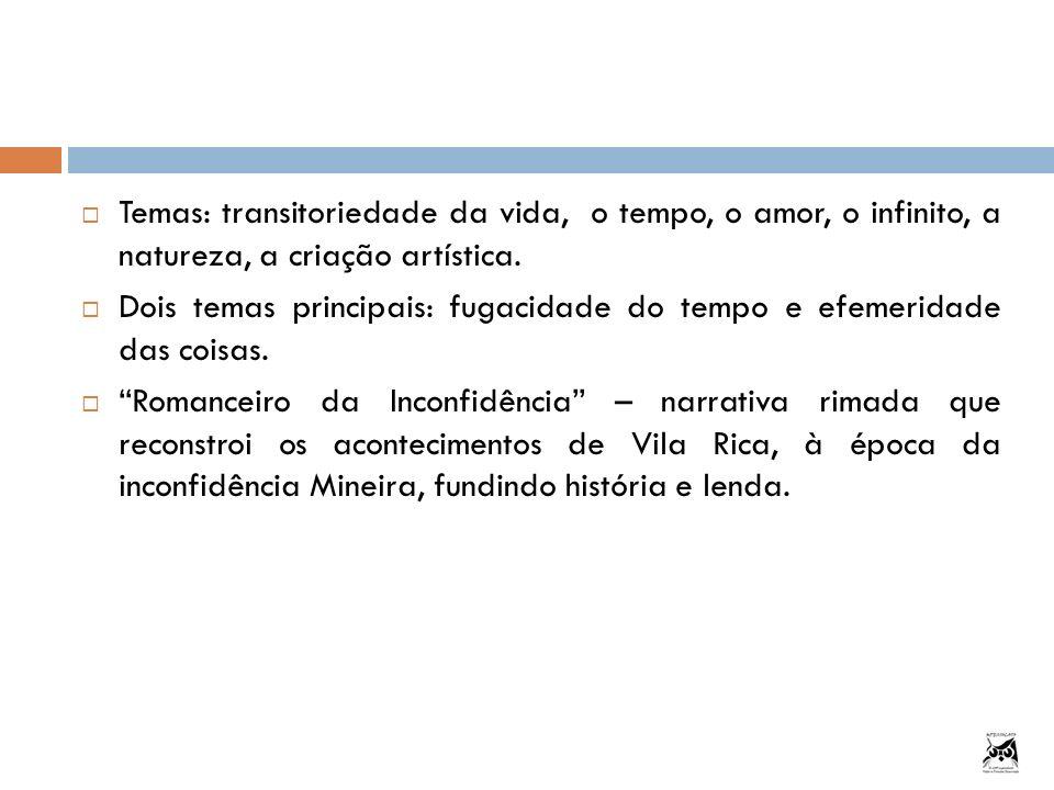 Temas: transitoriedade da vida, o tempo, o amor, o infinito, a natureza, a criação artística.