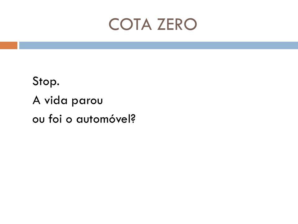 COTA ZERO Stop. A vida parou ou foi o automóvel