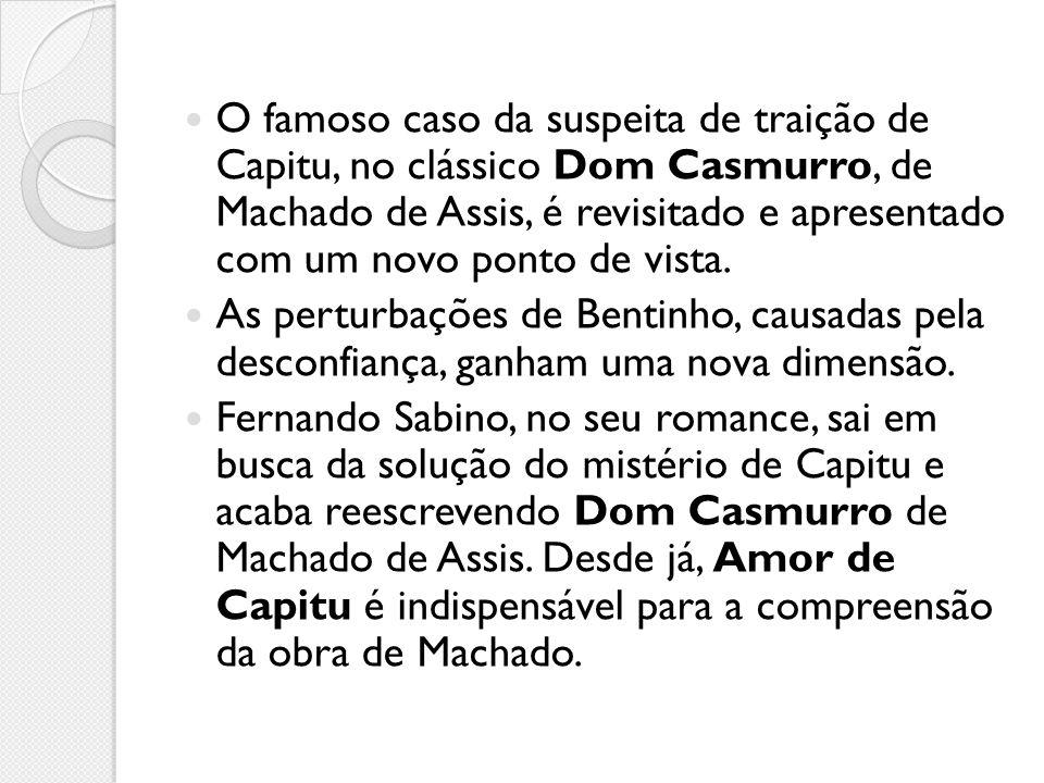 O famoso caso da suspeita de traição de Capitu, no clássico Dom Casmurro, de Machado de Assis, é revisitado e apresentado com um novo ponto de vista.