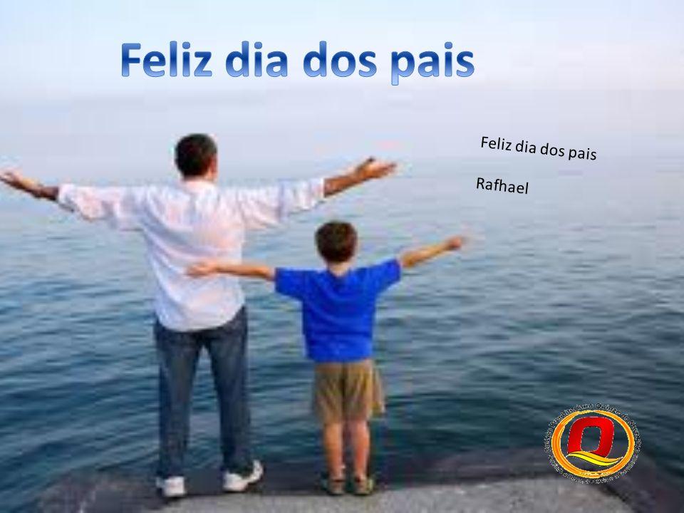 Feliz dia dos pais Feliz dia dos pais Rafhael