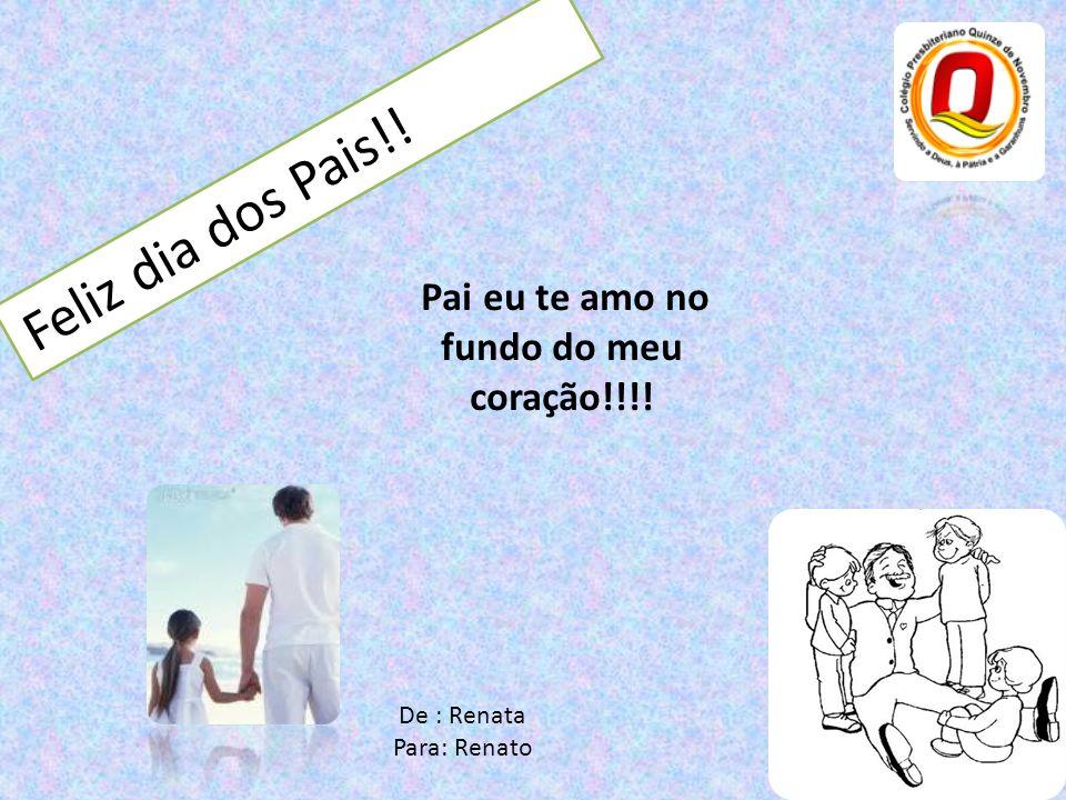 Pai eu te amo no fundo do meu coração!!!!