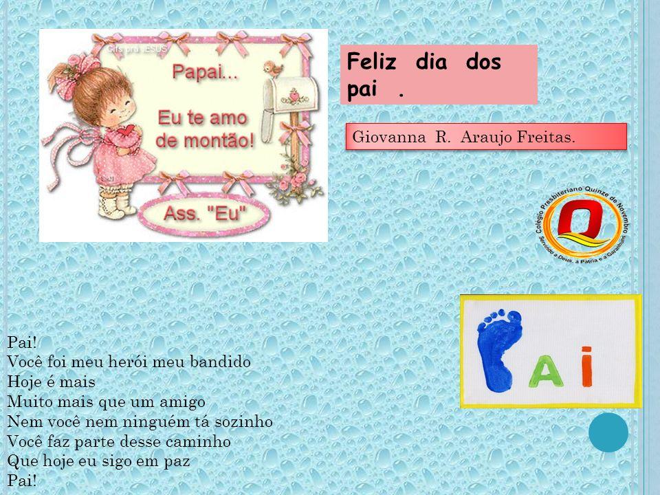 Feliz dia dos pai . p Giovanna R. Araujo Freitas.