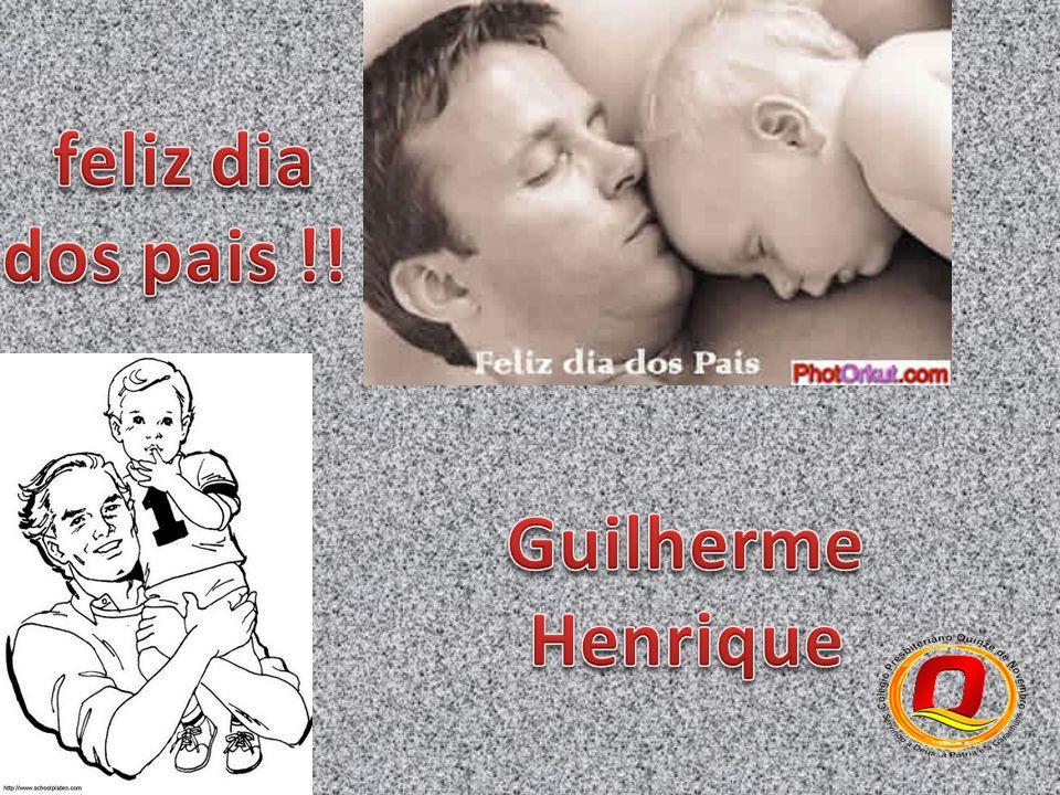 feliz dia dos pais !! Guilherme Henrique