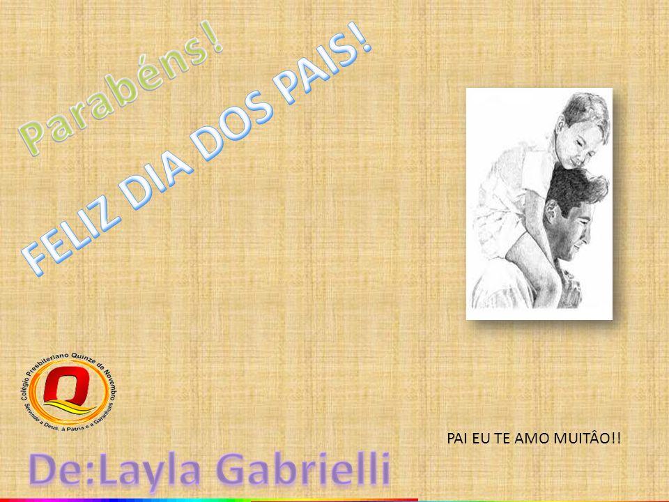 Parabéns! FELIZ DIA DOS PAIS! De:Layla Gabrielli