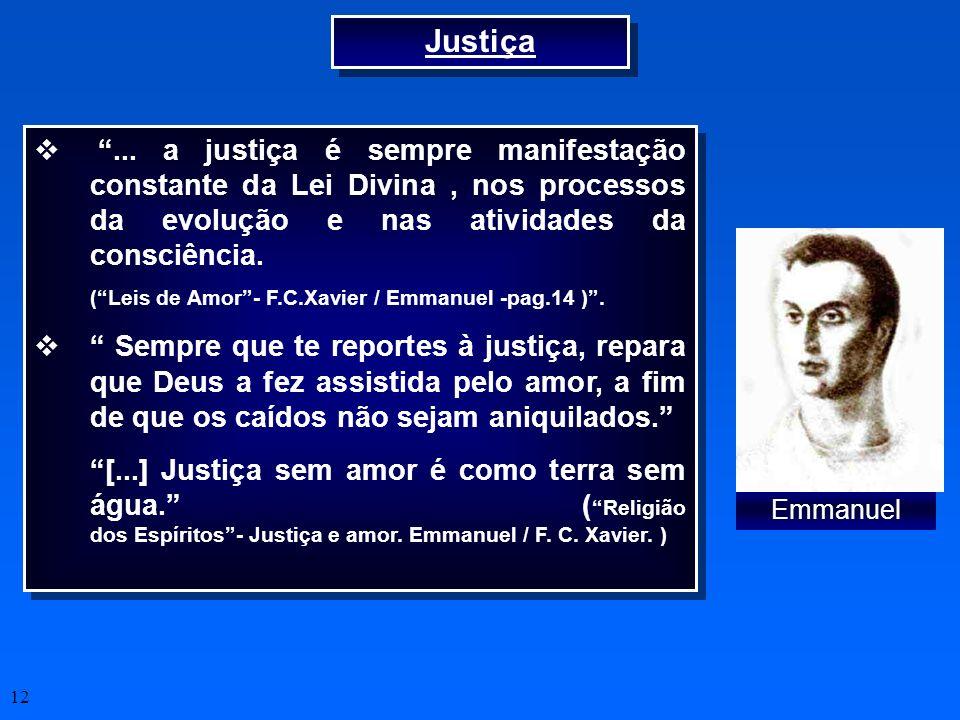 Justiça ... a justiça é sempre manifestação constante da Lei Divina , nos processos da evolução e nas atividades da consciência.