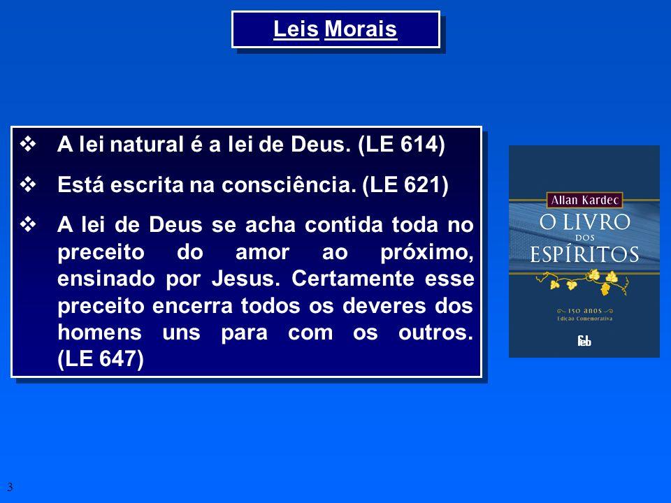 Leis Morais A lei natural é a lei de Deus. (LE 614) Está escrita na consciência. (LE 621)