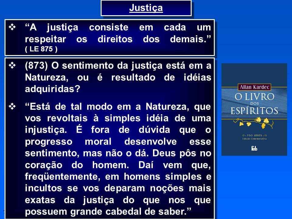 Justiça A justiça consiste em cada um respeitar os direitos dos demais. ( LE 875 )