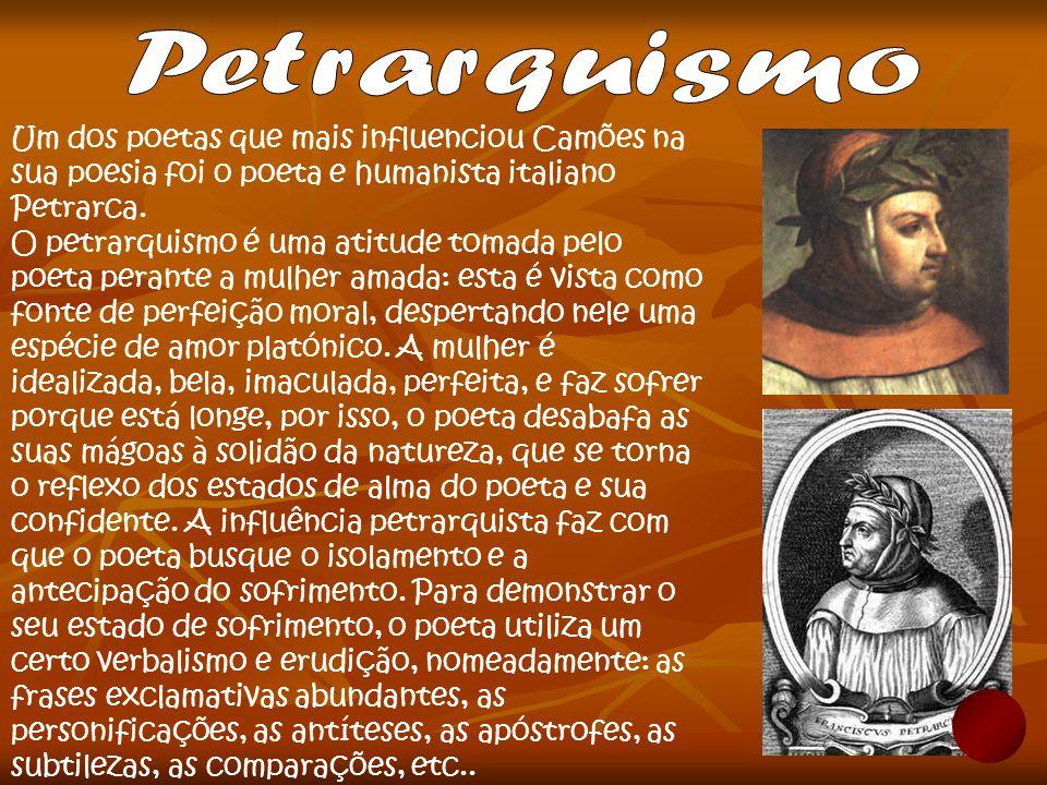 Petrarquismo Um dos poetas que mais influenciou Camões na sua poesia foi o poeta e humanista italiano Petrarca.