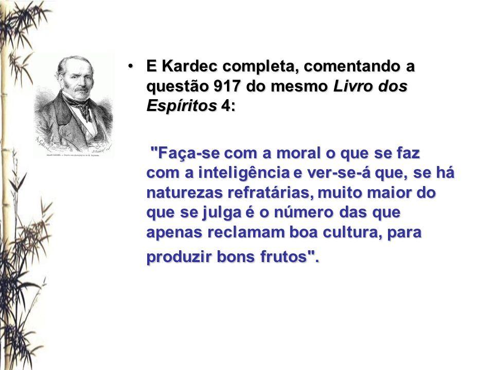 E Kardec completa, comentando a questão 917 do mesmo Livro dos Espíritos 4: