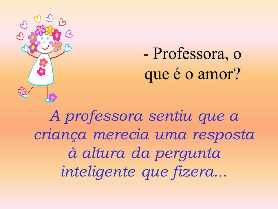 - Professora, o que é o amor