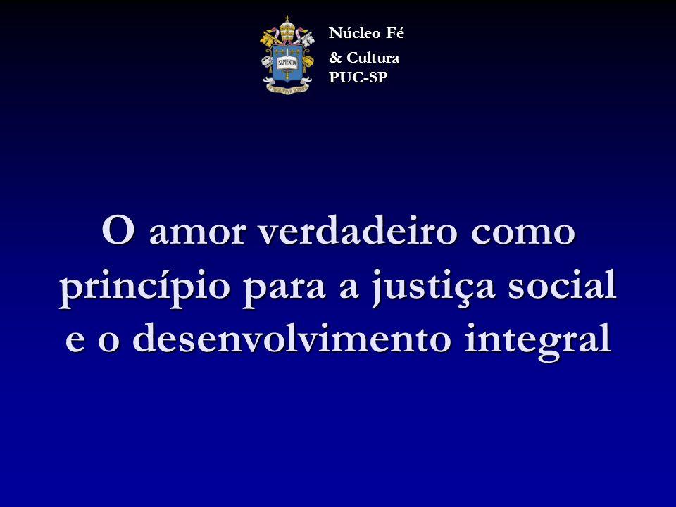 Núcleo Fé & Cultura PUC-SP. O amor verdadeiro como princípio para a justiça social e o desenvolvimento integral.
