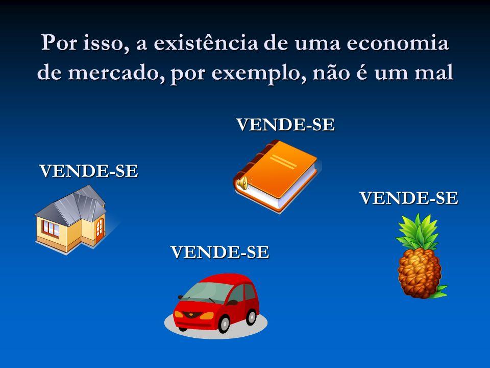Por isso, a existência de uma economia de mercado, por exemplo, não é um mal