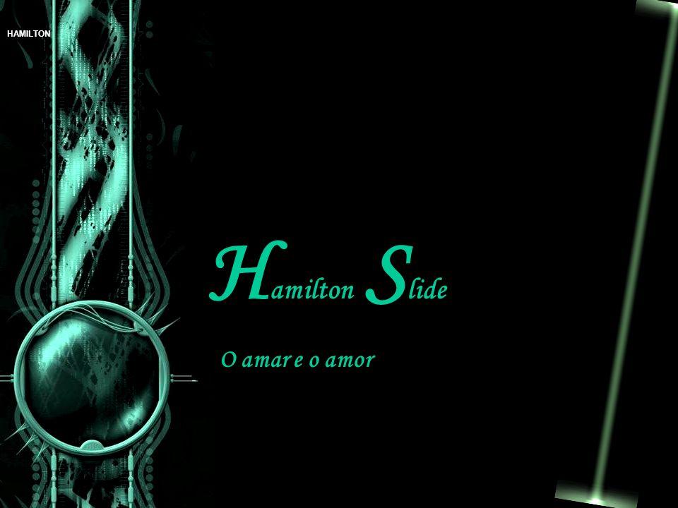 Hamilton Slide O amar e o amor
