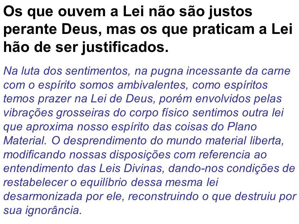 Os que ouvem a Lei não são justos perante Deus, mas os que praticam a Lei hão de ser justificados.