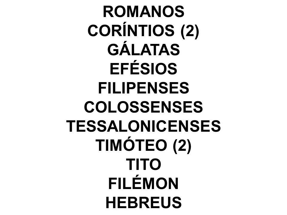ROMANOS CORÍNTIOS (2) GÁLATAS. EFÉSIOS. FILIPENSES. COLOSSENSES. TESSALONICENSES. TIMÓTEO (2)