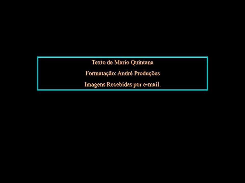Texto de Mario Quintana Formatação: André Produções