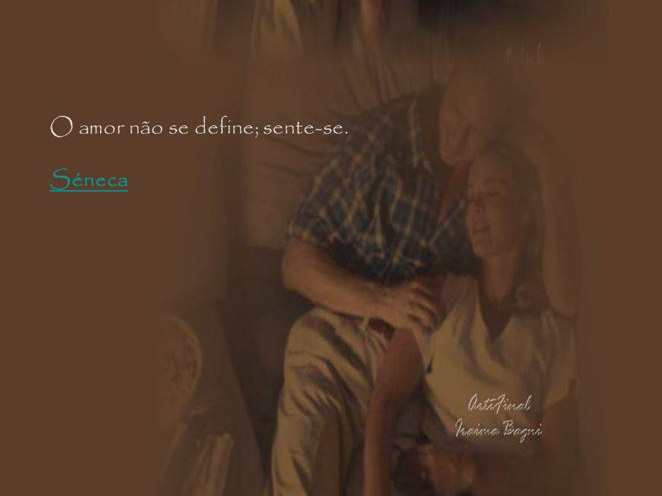 O amor não se define; sente-se.