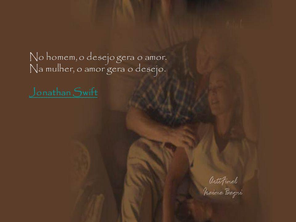 No homem, o desejo gera o amor.