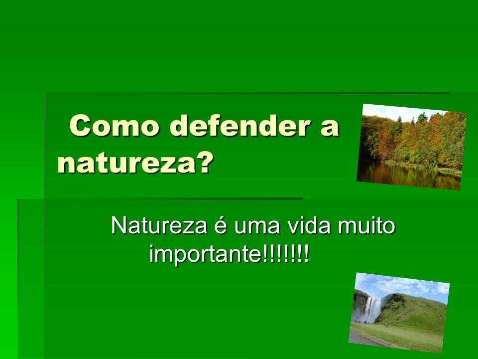 Como defender a natureza