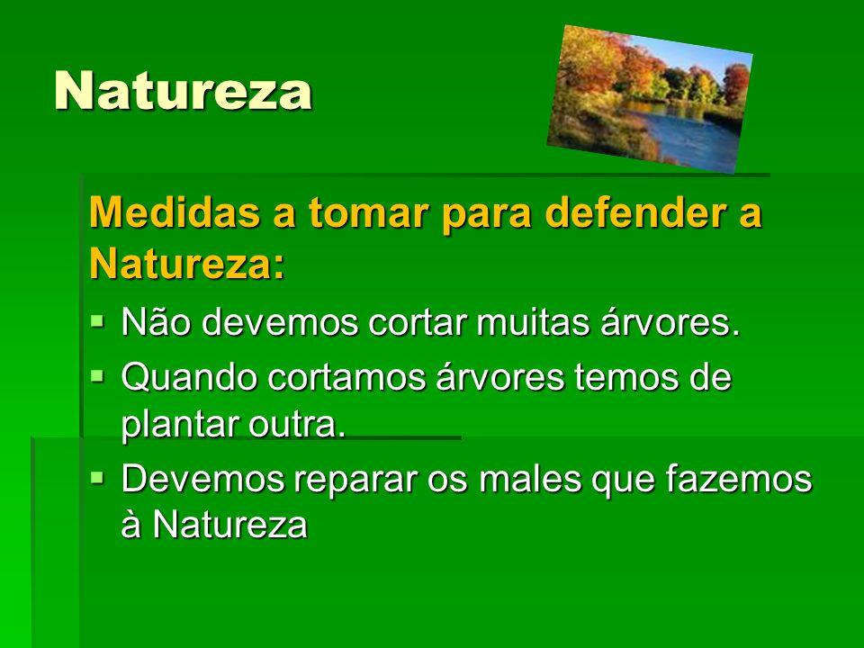 Natureza Medidas a tomar para defender a Natureza: