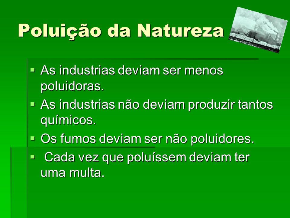 Poluição da Natureza As industrias deviam ser menos poluidoras.