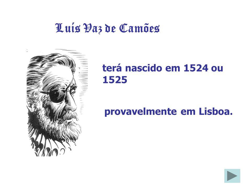 Luís Vaz de Camões terá nascido em 1524 ou 1525