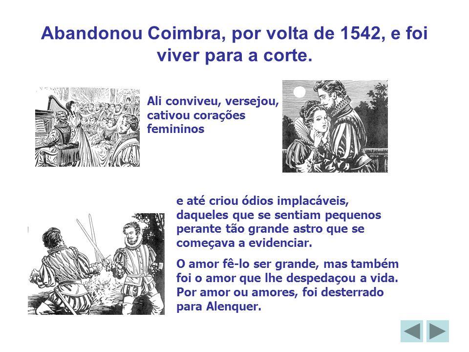 Abandonou Coimbra, por volta de 1542, e foi viver para a corte.