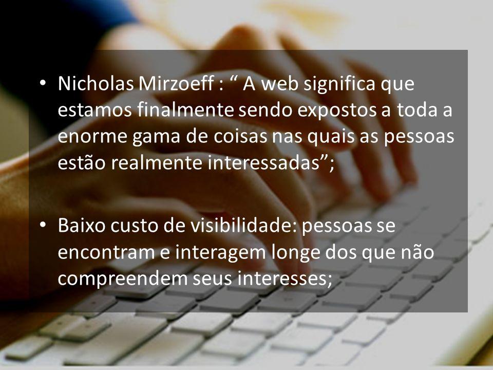 Nicholas Mirzoeff : A web significa que estamos finalmente sendo expostos a toda a enorme gama de coisas nas quais as pessoas estão realmente interessadas ;