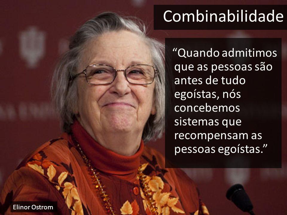 Combinabilidade Quando admitimos que as pessoas são antes de tudo egoístas, nós concebemos sistemas que recompensam as pessoas egoístas.