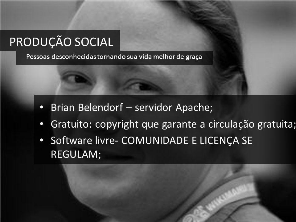 PRODUÇÃO SOCIAL Brian Belendorf – servidor Apache;