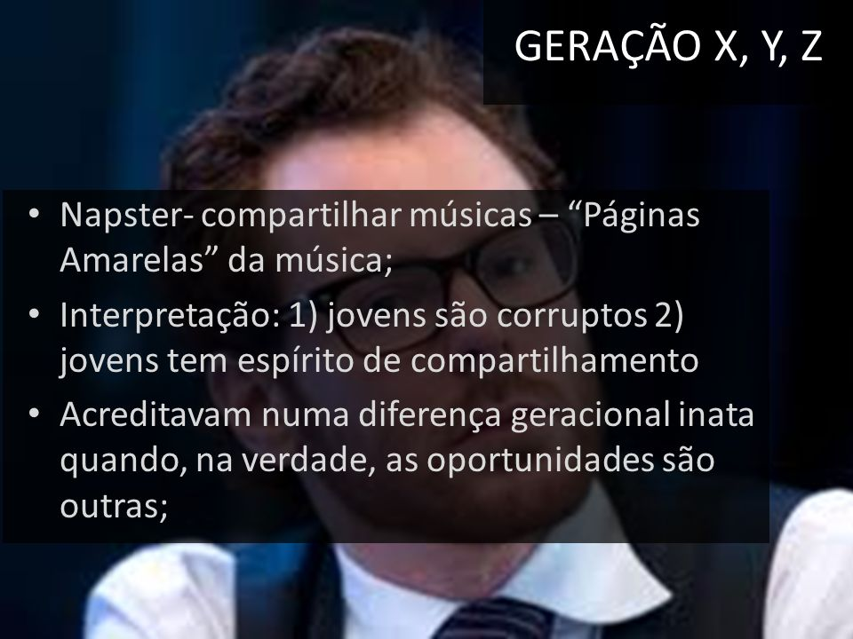 GERAÇÃO X, Y, Z Napster- compartilhar músicas – Páginas Amarelas da música;