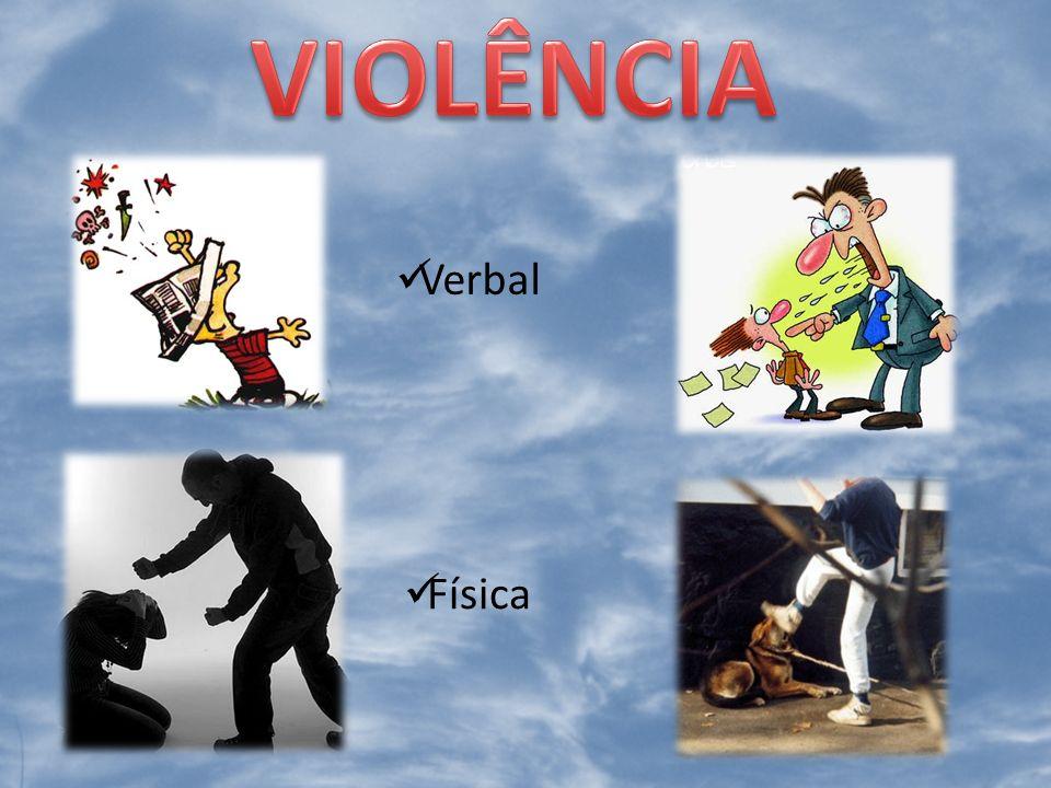VIOLÊNCIA Verbal Física