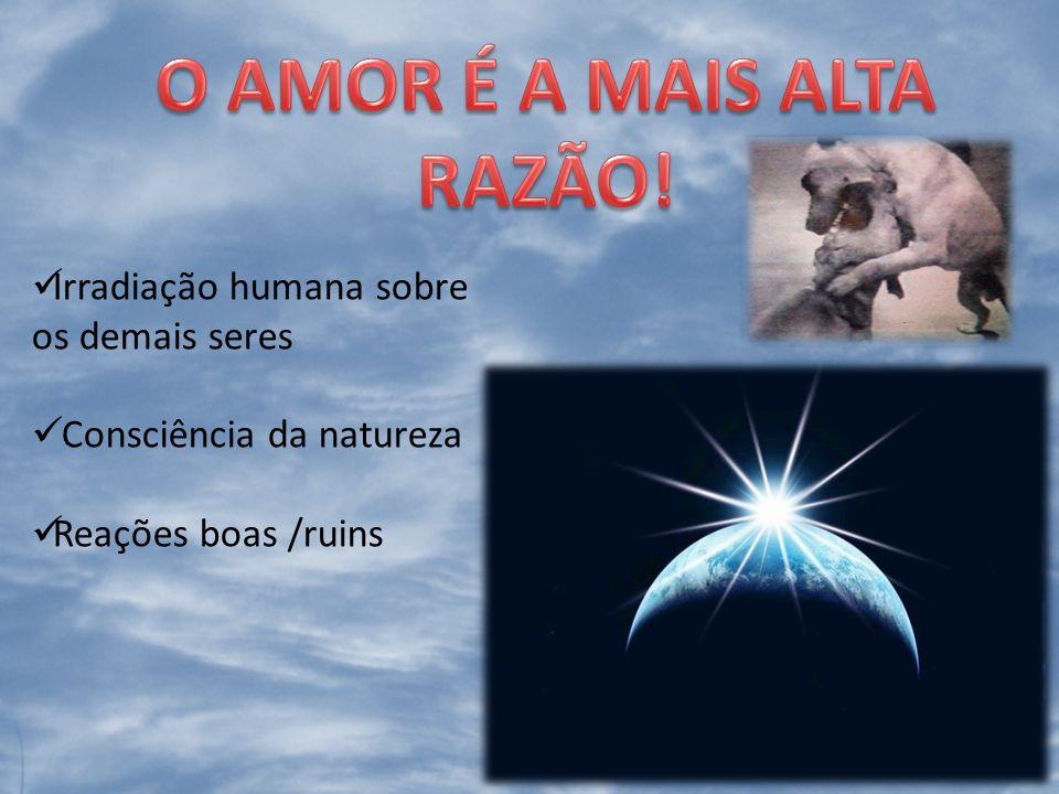 O AMOR É A MAIS ALTA RAZÃO!