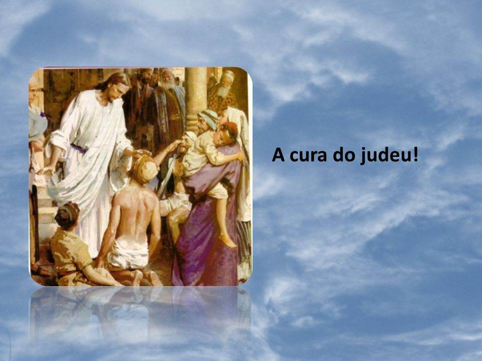 A cura do judeu!