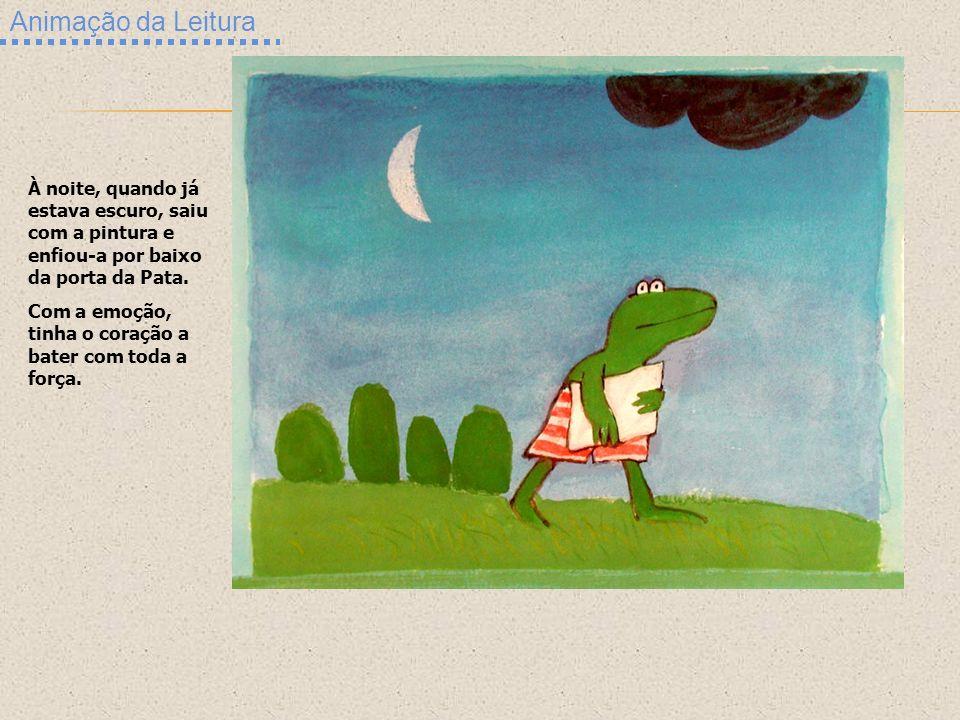 Animação da Leitura À noite, quando já estava escuro, saiu com a pintura e enfiou-a por baixo da porta da Pata.