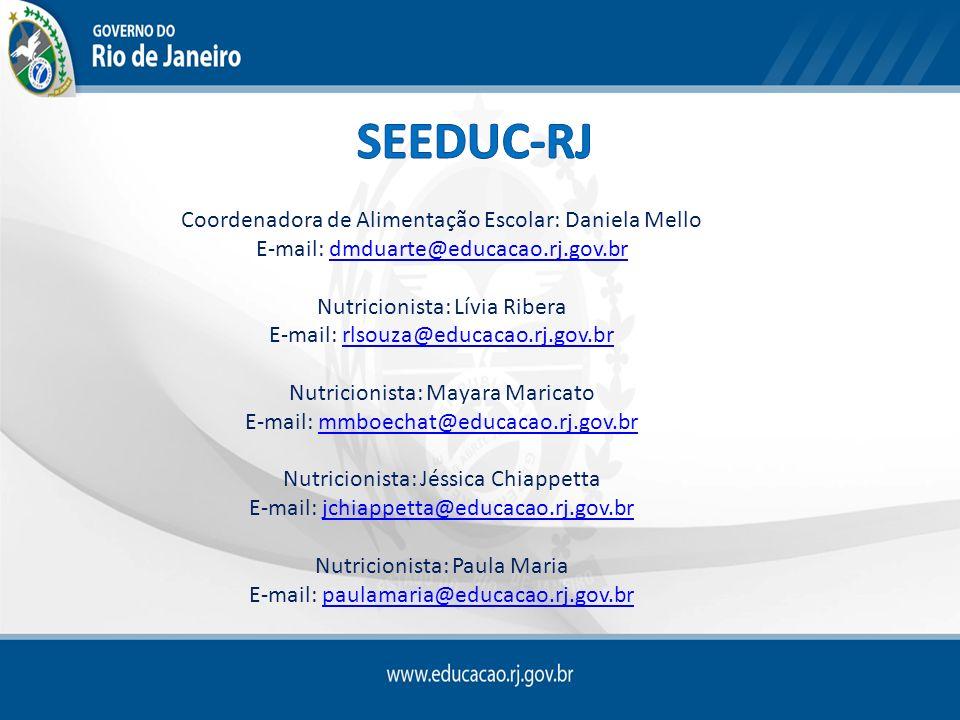 SEEDUC-RJ Coordenadora de Alimentação Escolar: Daniela Mello