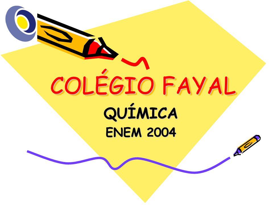 COLÉGIO FAYAL QUÍMICA ENEM 2004