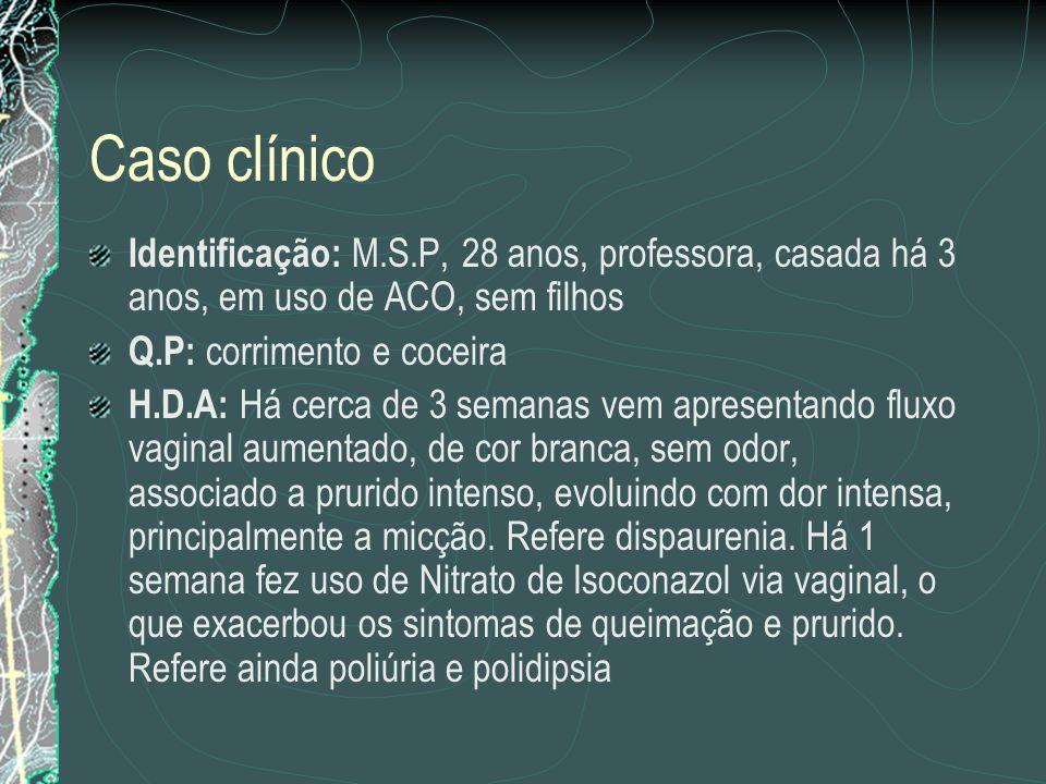 Caso clínico Identificação: M.S.P, 28 anos, professora, casada há 3 anos, em uso de ACO, sem filhos.