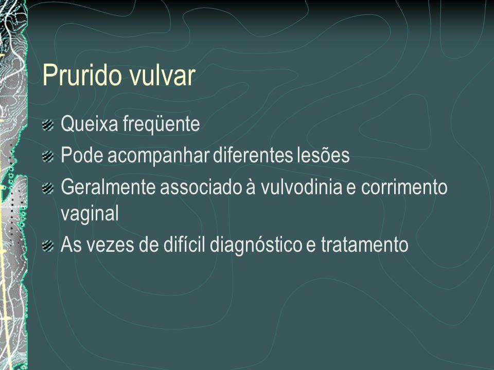 Prurido vulvar Queixa freqüente Pode acompanhar diferentes lesões